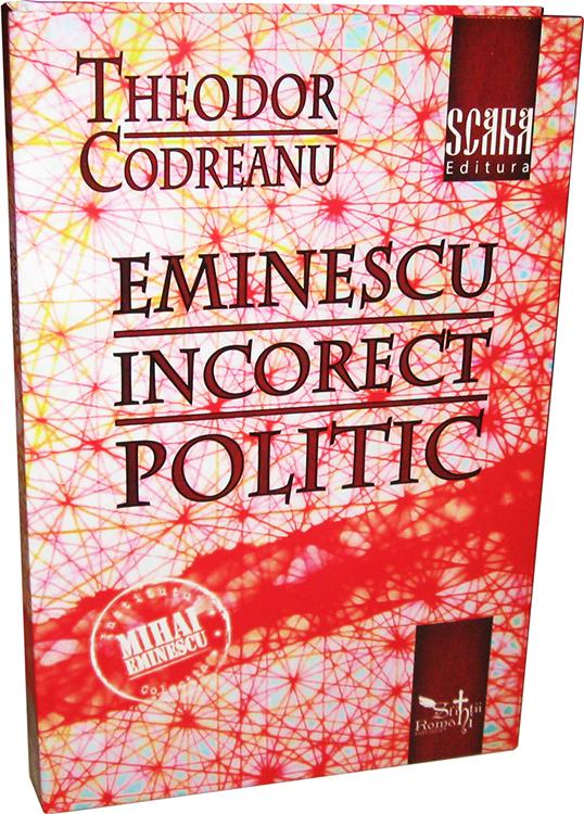 "Cartea-""Eminescu-incorect-politic""-de-Theodor-Codreanu"
